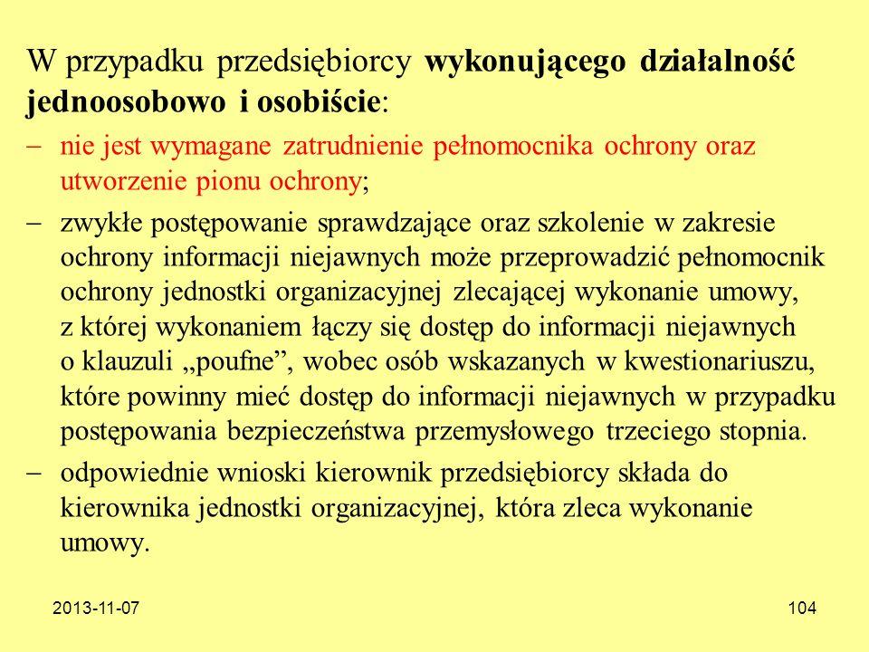 2013-11-07104 W przypadku przedsiębiorcy wykonującego działalność jednoosobowo i osobiście: nie jest wymagane zatrudnienie pełnomocnika ochrony oraz u