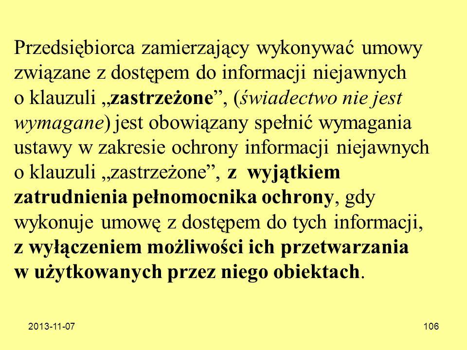 2013-11-07106 Przedsiębiorca zamierzający wykonywać umowy związane z dostępem do informacji niejawnych o klauzuli zastrzeżone, (świadectwo nie jest wy