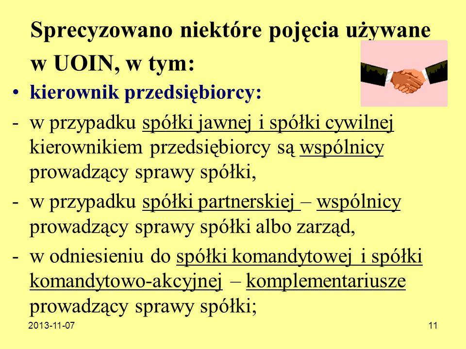 2013-11-0711 Sprecyzowano niektóre pojęcia używane w UOIN, w tym: kierownik przedsiębiorcy: -w przypadku spółki jawnej i spółki cywilnej kierownikiem