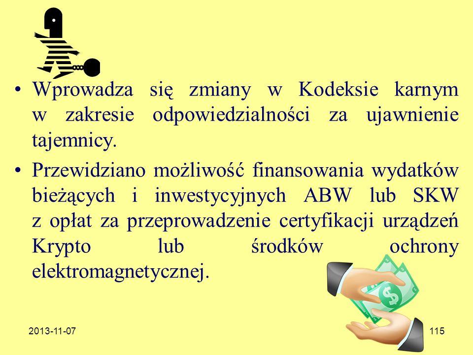 2013-11-07115 Wprowadza się zmiany w Kodeksie karnym w zakresie odpowiedzialności za ujawnienie tajemnicy. Przewidziano możliwość finansowania wydatkó