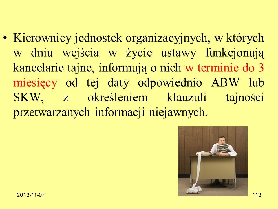 2013-11-07119 Kierownicy jednostek organizacyjnych, w których w dniu wejścia w życie ustawy funkcjonują kancelarie tajne, informują o nich w terminie
