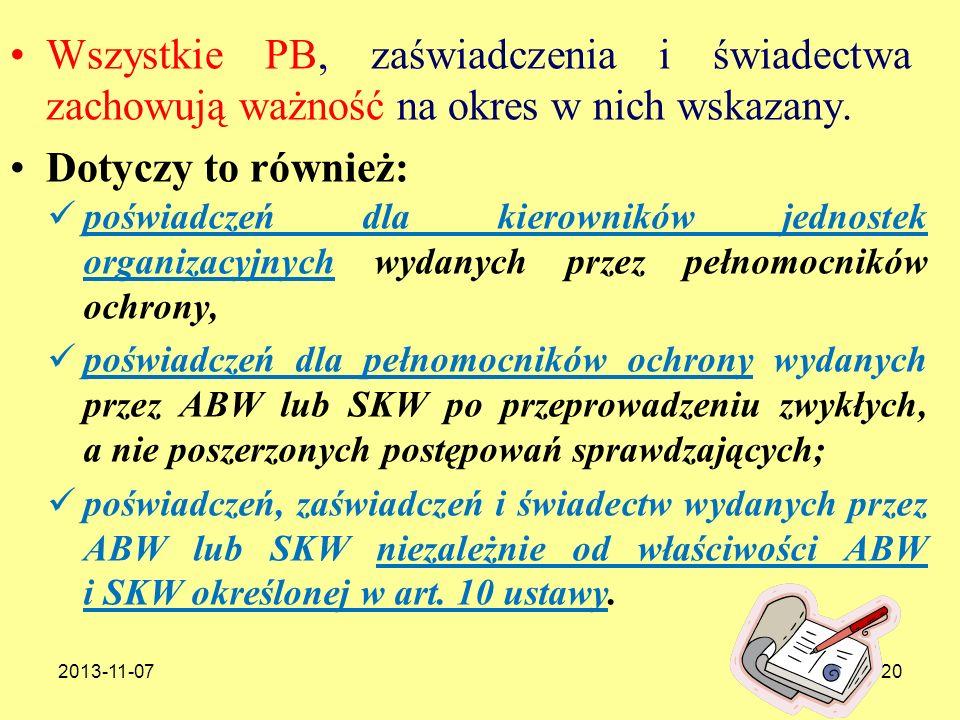 2013-11-07120 Wszystkie PB, zaświadczenia i świadectwa zachowują ważność na okres w nich wskazany. Dotyczy to również: poświadczeń dla kierowników jed