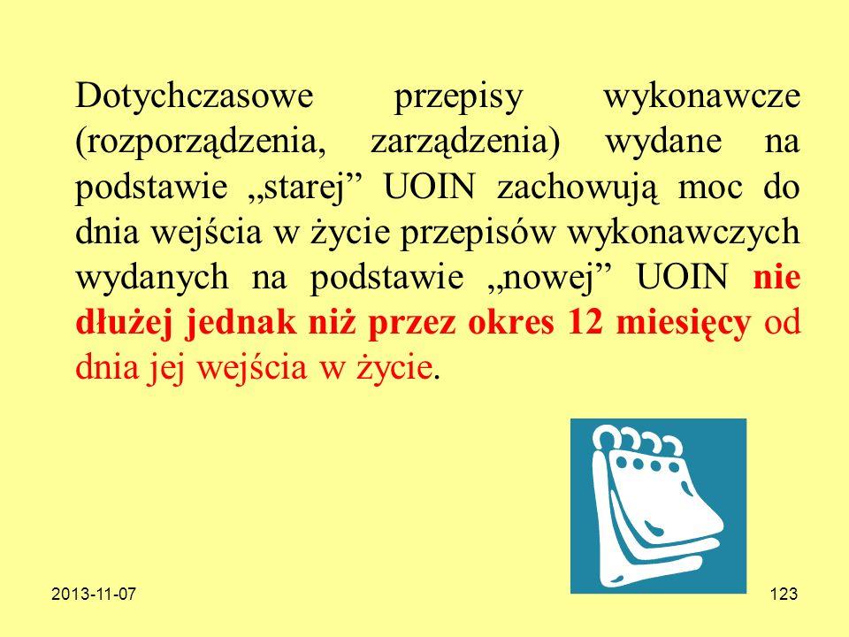 2013-11-07123 Dotychczasowe przepisy wykonawcze (rozporządzenia, zarządzenia) wydane na podstawie starej UOIN zachowują moc do dnia wejścia w życie pr