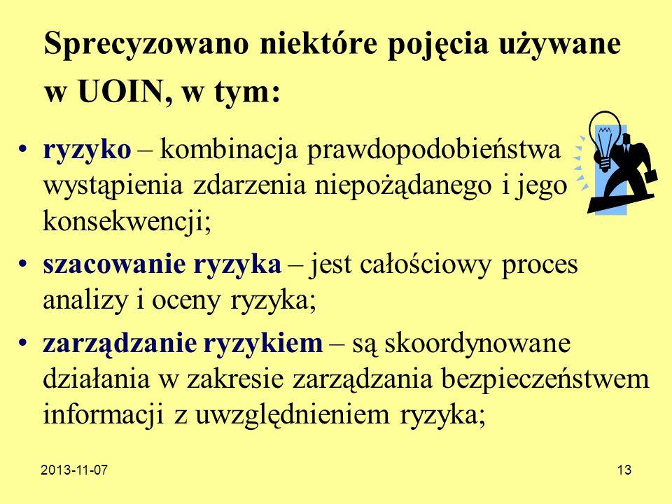 2013-11-0713 Sprecyzowano niektóre pojęcia używane w UOIN, w tym: ryzyko – kombinacja prawdopodobieństwa wystąpienia zdarzenia niepożądanego i jego ko