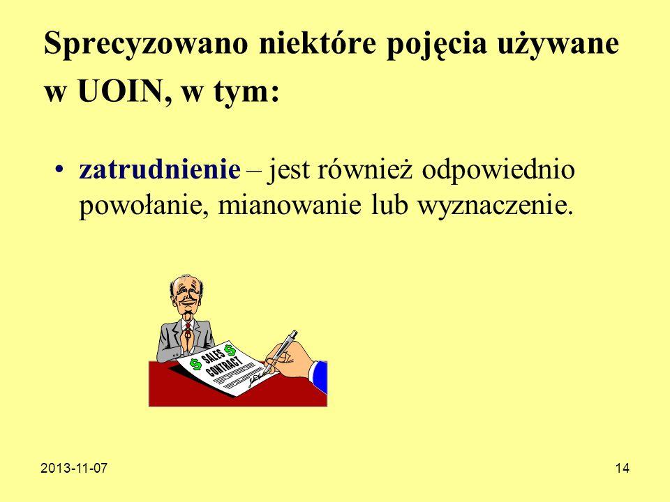 2013-11-0714 Sprecyzowano niektóre pojęcia używane w UOIN, w tym: zatrudnienie – jest również odpowiednio powołanie, mianowanie lub wyznaczenie.