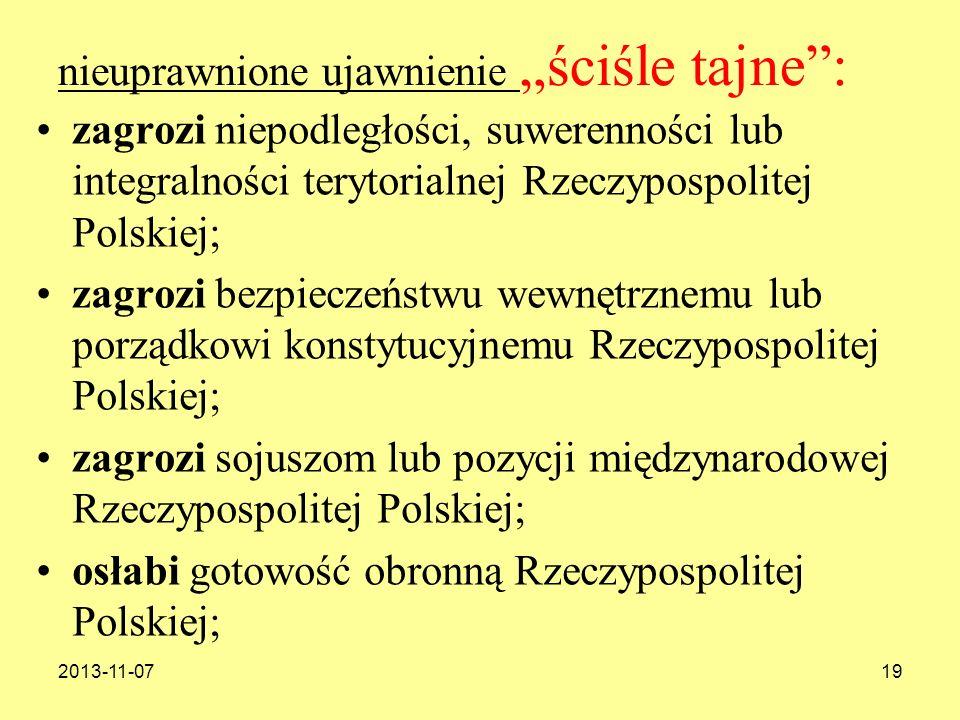 2013-11-0719 nieuprawnione ujawnienie ściśle tajne: zagrozi niepodległości, suwerenności lub integralności terytorialnej Rzeczypospolitej Polskiej; za