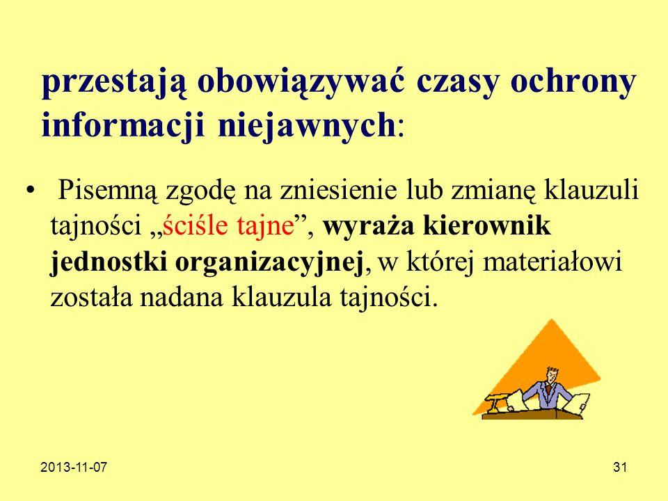 2013-11-0731 przestają obowiązywać czasy ochrony informacji niejawnych: Pisemną zgodę na zniesienie lub zmianę klauzuli tajności ściśle tajne, wyraża