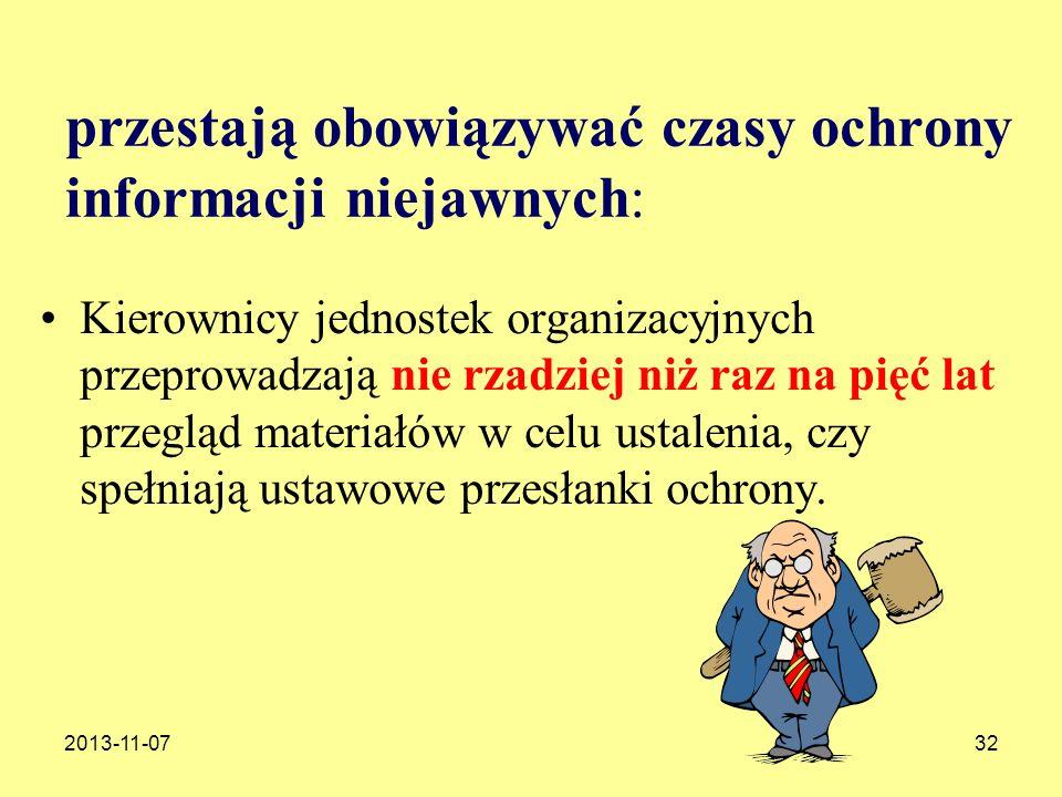 2013-11-0732 przestają obowiązywać czasy ochrony informacji niejawnych: Kierownicy jednostek organizacyjnych przeprowadzają nie rzadziej niż raz na pi