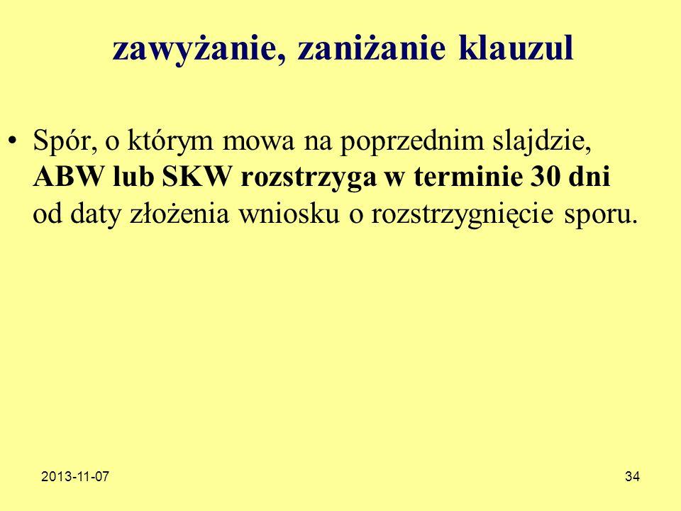 2013-11-0734 zawyżanie, zaniżanie klauzul Spór, o którym mowa na poprzednim slajdzie, ABW lub SKW rozstrzyga w terminie 30 dni od daty złożenia wniosk