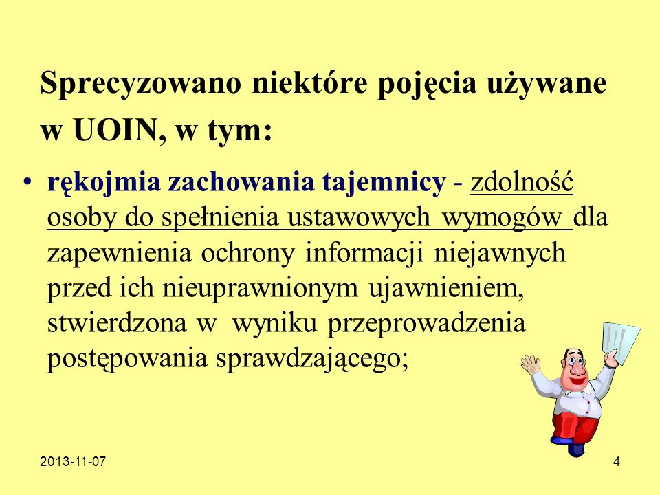 2013-11-074 Sprecyzowano niektóre pojęcia używane w UOIN, w tym: rękojmia zachowania tajemnicy - zdolność osoby do spełnienia ustawowych wymogów dla z
