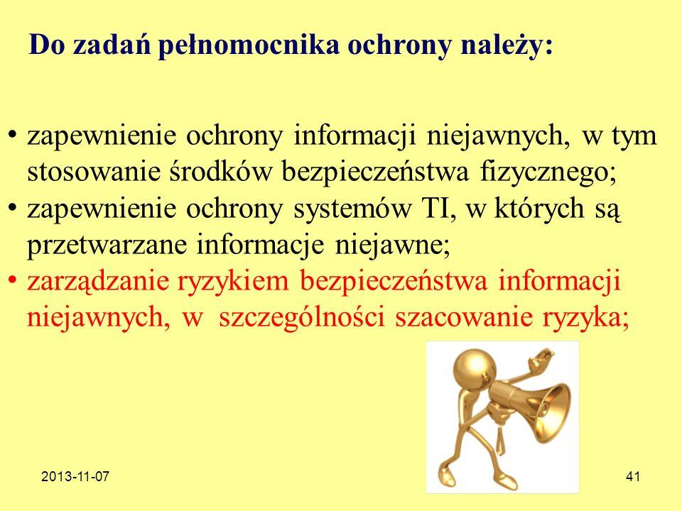2013-11-0741 Do zadań pełnomocnika ochrony należy: zapewnienie ochrony informacji niejawnych, w tym stosowanie środków bezpieczeństwa fizycznego; zape