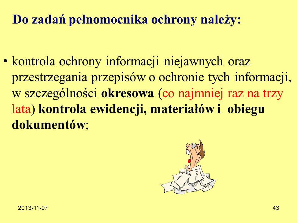 2013-11-0743 Do zadań pełnomocnika ochrony należy: kontrola ochrony informacji niejawnych oraz przestrzegania przepisów o ochronie tych informacji, w