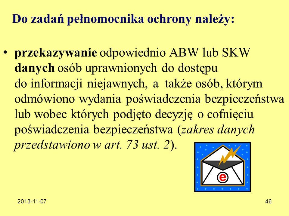 2013-11-0746 Do zadań pełnomocnika ochrony należy: przekazywanie odpowiednio ABW lub SKW danych osób uprawnionych do dostępu do informacji niejawnych,