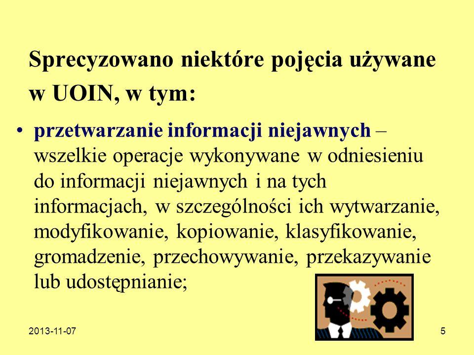 2013-11-075 Sprecyzowano niektóre pojęcia używane w UOIN, w tym: przetwarzanie informacji niejawnych – wszelkie operacje wykonywane w odniesieniu do i