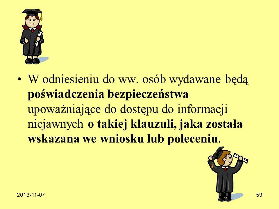 2013-11-0759 W odniesieniu do ww. osób wydawane będą poświadczenia bezpieczeństwa upoważniające do dostępu do informacji niejawnych o takiej klauzuli,
