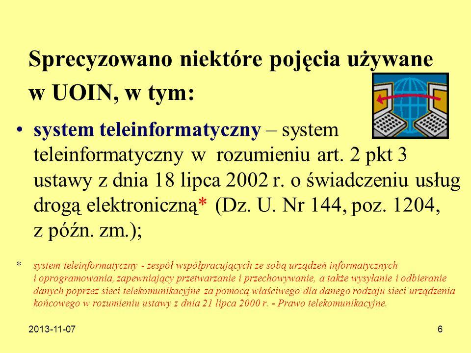 2013-11-076 Sprecyzowano niektóre pojęcia używane w UOIN, w tym: system teleinformatyczny – system teleinformatyczny w rozumieniu art. 2 pkt 3 ustawy