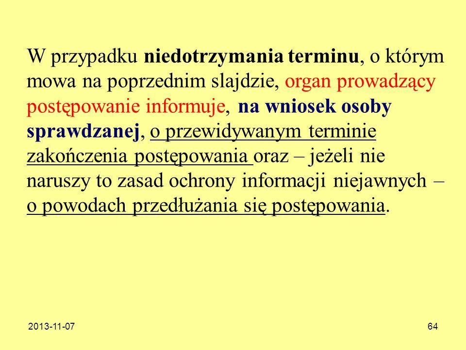 2013-11-0764 W przypadku niedotrzymania terminu, o którym mowa na poprzednim slajdzie, organ prowadzący postępowanie informuje, na wniosek osoby spraw