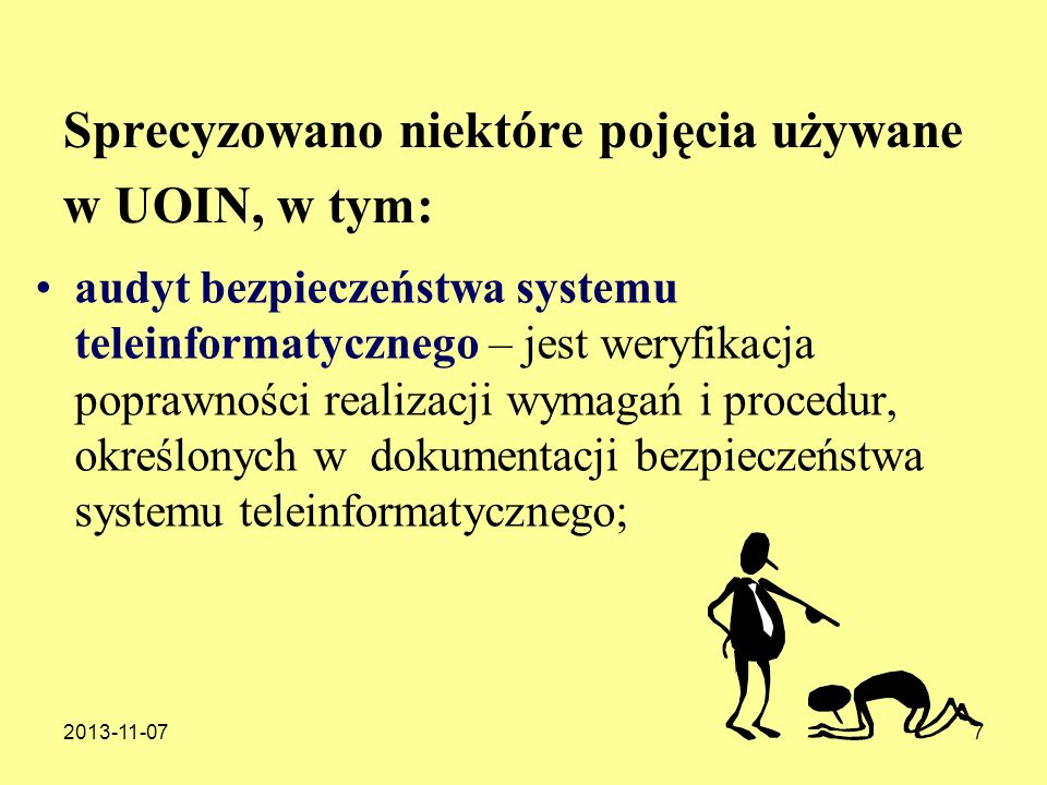 2013-11-077 Sprecyzowano niektóre pojęcia używane w UOIN, w tym: audyt bezpieczeństwa systemu teleinformatycznego – jest weryfikacja poprawności reali