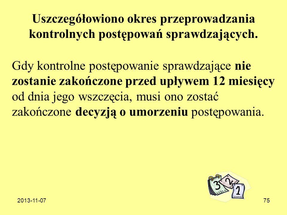 2013-11-0775 Gdy kontrolne postępowanie sprawdzające nie zostanie zakończone przed upływem 12 miesięcy od dnia jego wszczęcia, musi ono zostać zakończ