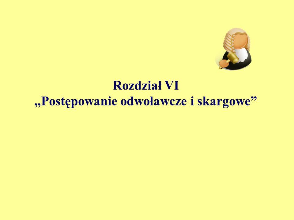 Rozdział VI Postępowanie odwoławcze i skargowe