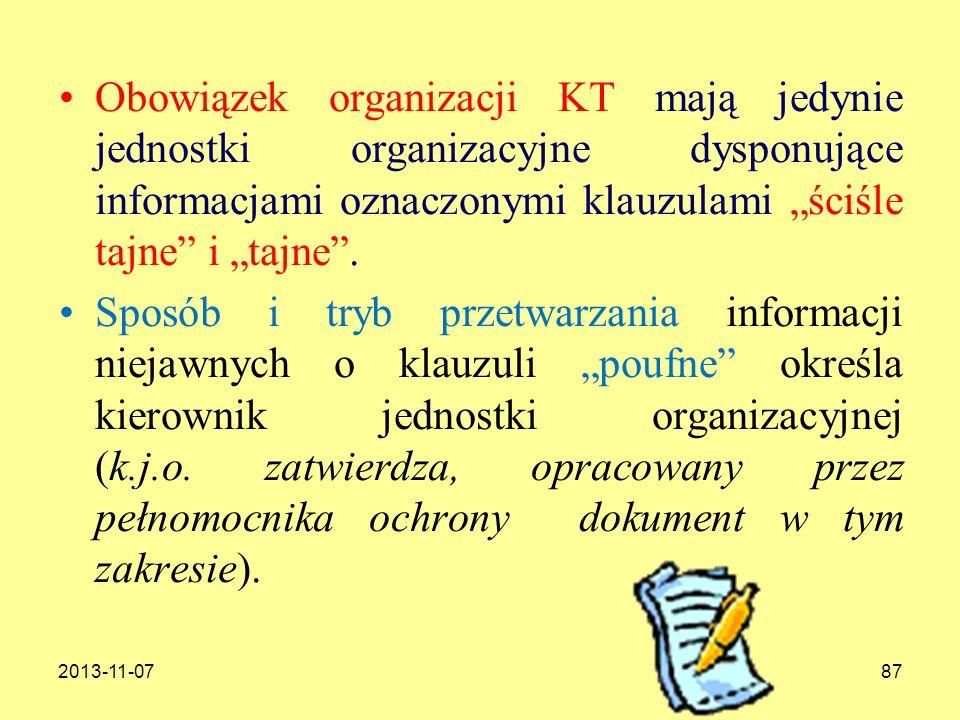 2013-11-0787 Obowiązek organizacji KT mają jedynie jednostki organizacyjne dysponujące informacjami oznaczonymi klauzulami ściśle tajne i tajne. Sposó