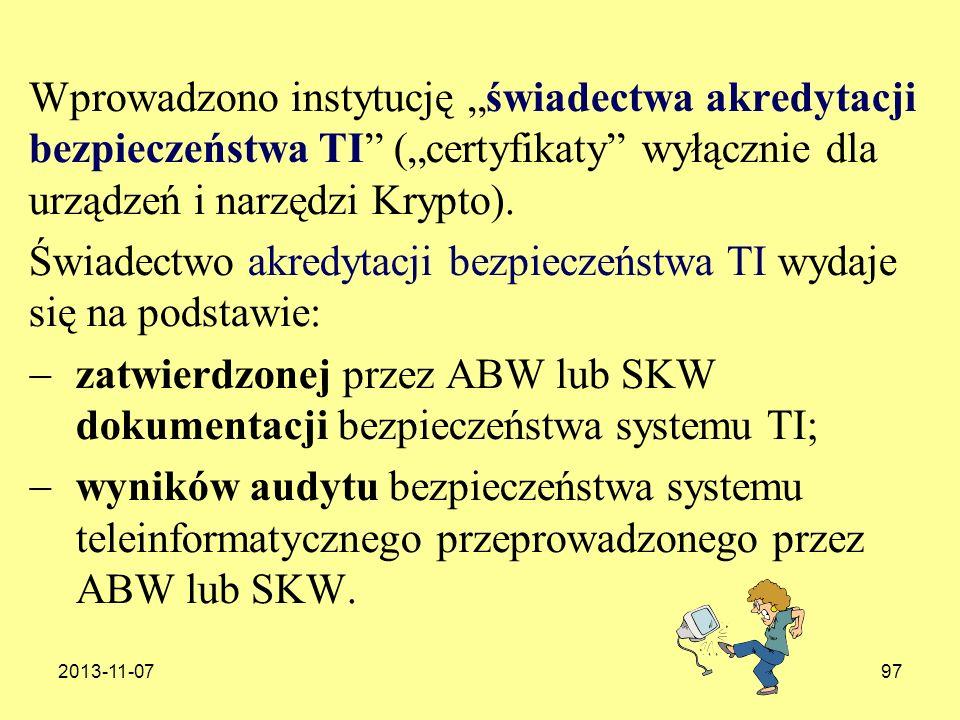 2013-11-0797 Wprowadzono instytucję świadectwa akredytacji bezpieczeństwa TI (certyfikaty wyłącznie dla urządzeń i narzędzi Krypto). Świadectwo akredy