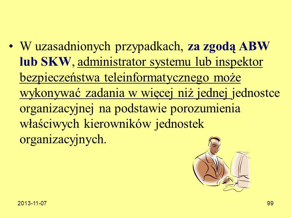 2013-11-0799 W uzasadnionych przypadkach, za zgodą ABW lub SKW, administrator systemu lub inspektor bezpieczeństwa teleinformatycznego może wykonywać