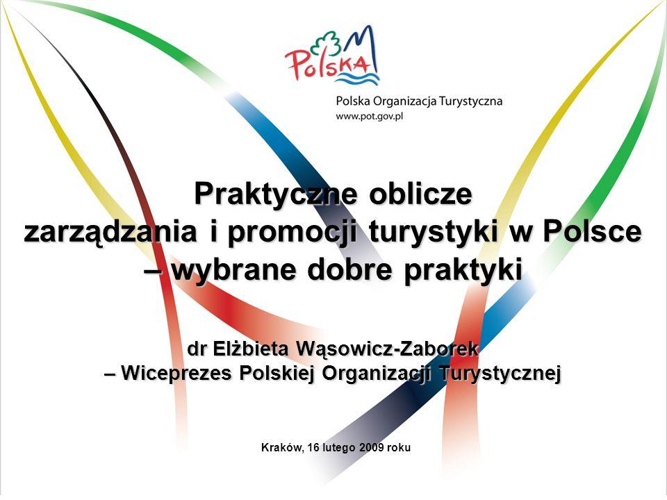 Praktyczne oblicze zarządzania i promocji turystyki w Polsce – wybrane dobre praktyki dr Elżbieta Wąsowicz-Zaborek – Wiceprezes Polskiej Organizacji T