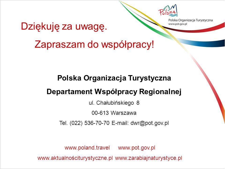 Dziękuję za uwagę. Zapraszam do współpracy! Polska Organizacja Turystyczna Departament Współpracy Regionalnej ul. Chałubińskiego 8 00-613 Warszawa Tel