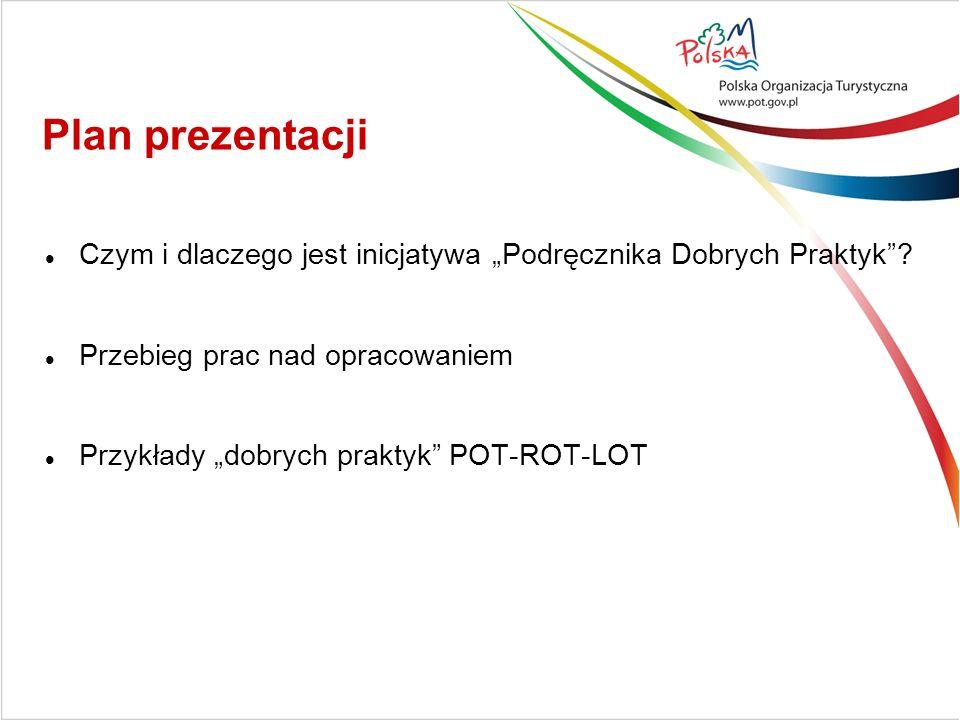 Plan prezentacji Czym i dlaczego jest inicjatywa Podręcznika Dobrych Praktyk? Przebieg prac nad opracowaniem Przykłady dobrych praktyk POT-ROT-LOT