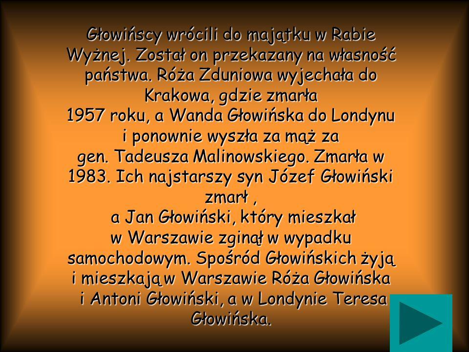Głowińscy wrócili do majątku w Rabie Wyżnej. Został on przekazany na własność państwa. Róża Zduniowa wyjechała do Krakowa, gdzie zmarła 1957 roku, a W
