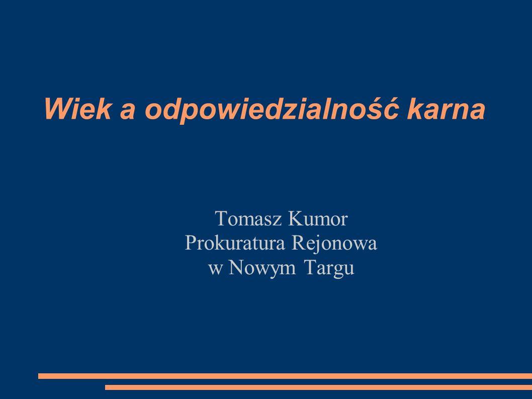 Wiek a odpowiedzialność karna Tomasz Kumor Prokuratura Rejonowa w Nowym Targu