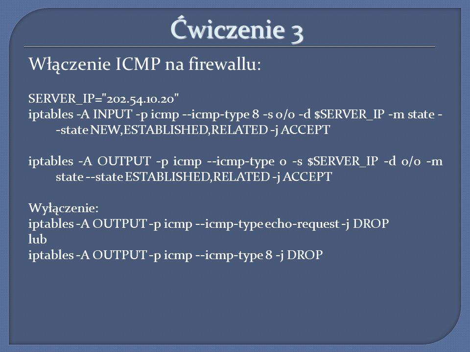 Ćwiczenie 3 Włączenie ICMP na firewallu: SERVER_IP=