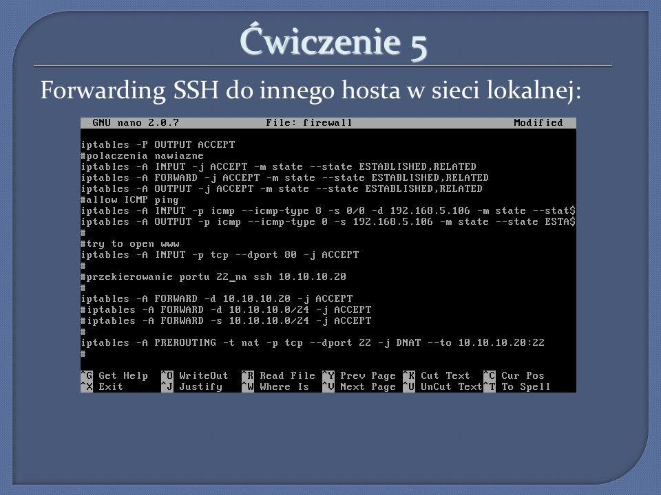 Ćwiczenie 5 Forwarding SSH do innego hosta w sieci lokalnej: