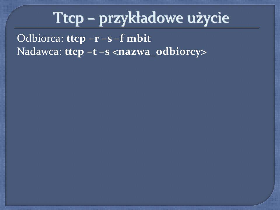 Ttcp – przykładowe użycie Odbiorca: ttcp –r –s –f mbit Nadawca: ttcp –t –s