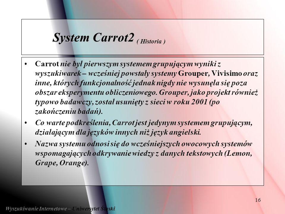 16 Carrot nie był pierwszym systemem grupującym wyniki z wyszukiwarek – wcześniej powstały systemy Grouper, Vivisimo oraz inne, których funkcjonalność