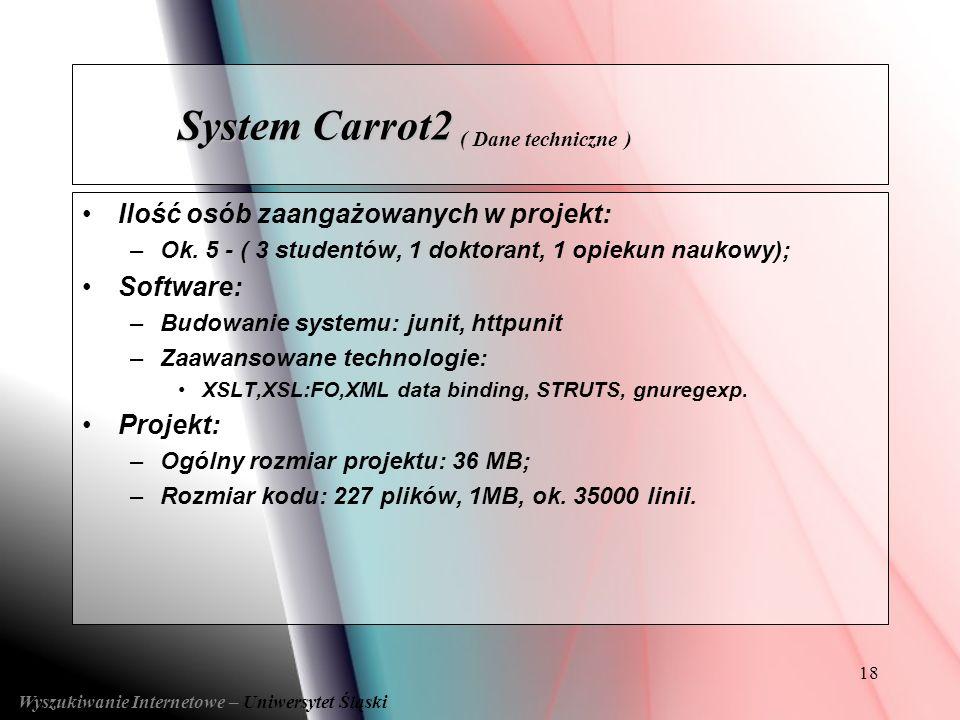 18 Ilość osób zaangażowanych w projekt: –Ok. 5 - ( 3 studentów, 1 doktorant, 1 opiekun naukowy); Software: –Budowanie systemu: junit, httpunit –Zaawan