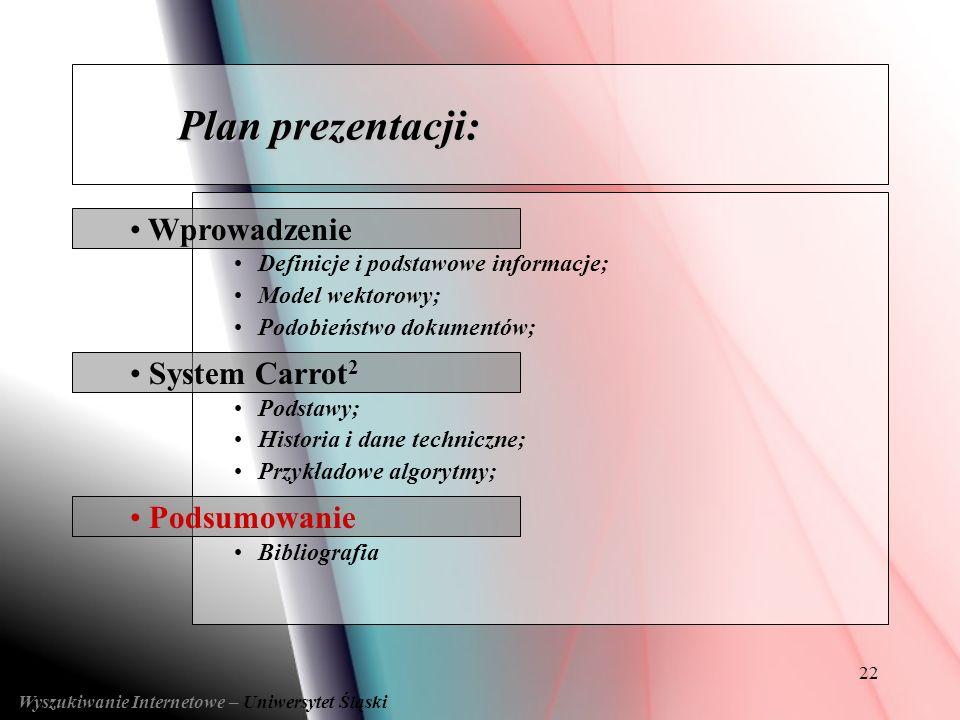22 Podsumowanie System Carrot 2 Wprowadzenie Definicje i podstawowe informacje; Model wektorowy; Podobieństwo dokumentów; Podstawy; Historia i dane te