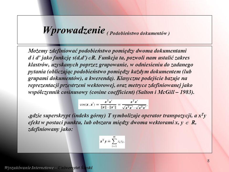 8 Możemy zdefiniować podobieństwo pomiędzy dwoma dokumentami d i d jako funkcję s(d,d) R. Funkcja ta, pozwoli nam ustalić zakres klastrów, uzyskanych