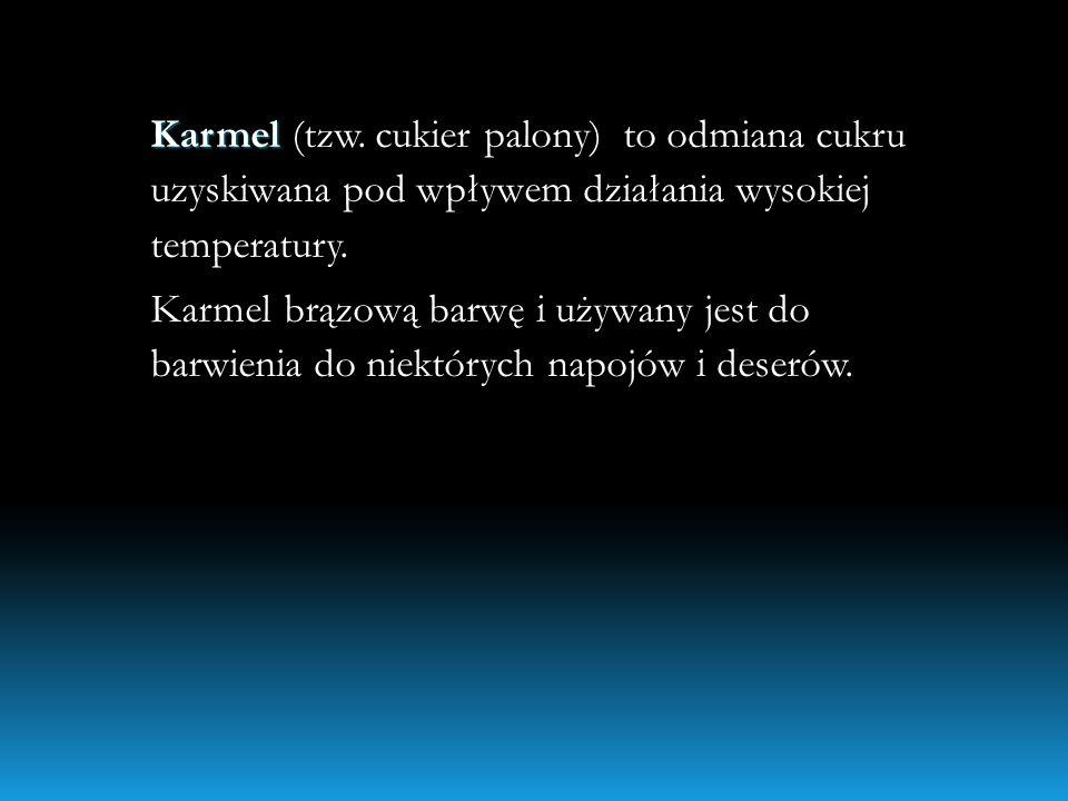 Karmel Karmel (tzw. cukier palony) to odmiana cukru uzyskiwana pod wpływem działania wysokiej temperatury. Karmel brązową barwę i używany jest do barw
