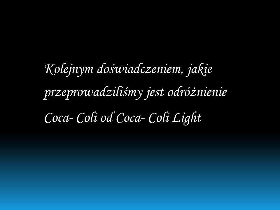 Kolejnym doświadczeniem, jakie przeprowadziliśmy jest odróżnienie Coca- Coli od Coca- Coli Light