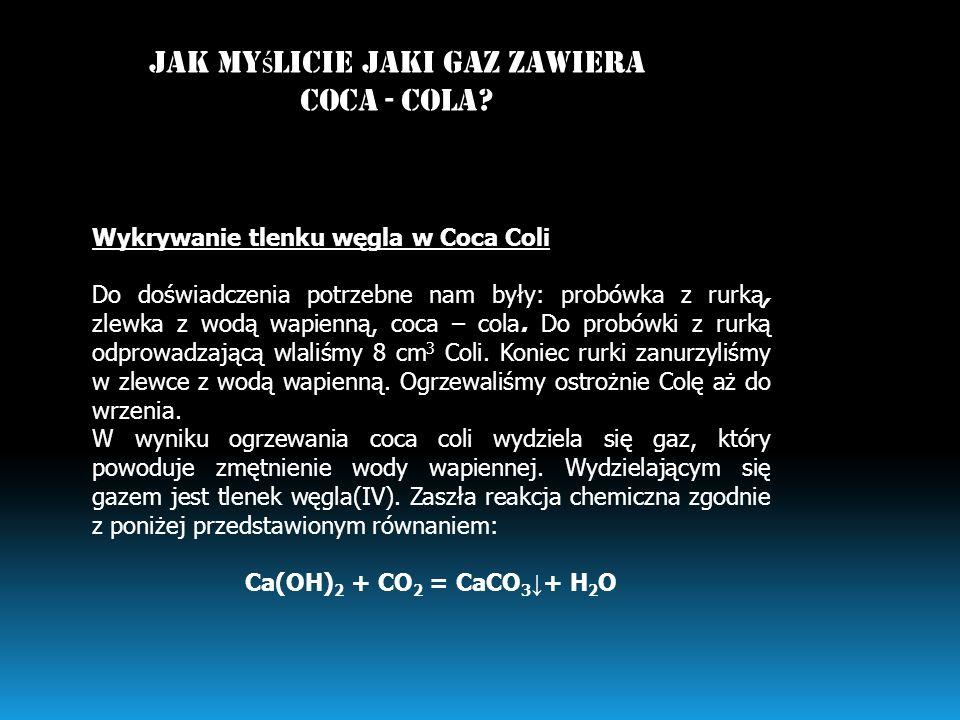 Wykrywanie tlenku węgla w Coca Coli Do doświadczenia potrzebne nam były: probówka z rurką, zlewka z wodą wapienną, coca – cola. Do probówki z rurką od