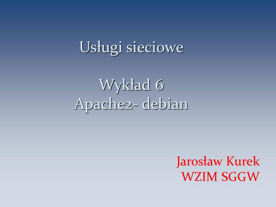 Usługi sieciowe Wykład 6 Apache2- debian Jarosław Kurek WZIM SGGW 1
