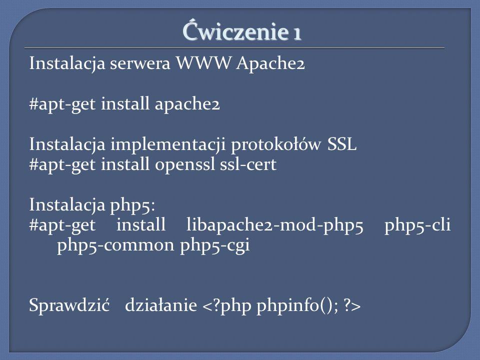 Ćwiczenie 1 Instalacja serwera WWW Apache2 #apt-get install apache2 Instalacja implementacji protokołów SSL #apt-get install openssl ssl-cert Instalac