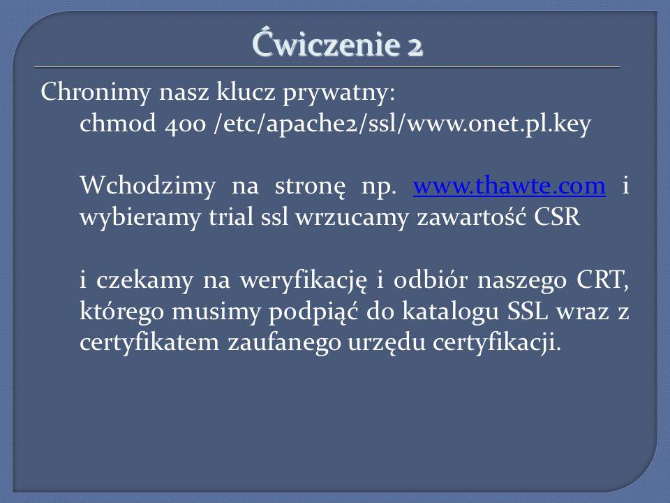 Ćwiczenie 2 Chronimy nasz klucz prywatny: chmod 400 /etc/apache2/ssl/www.onet.pl.key Wchodzimy na stronę np. www.thawte.com i wybieramy trial ssl wrzu