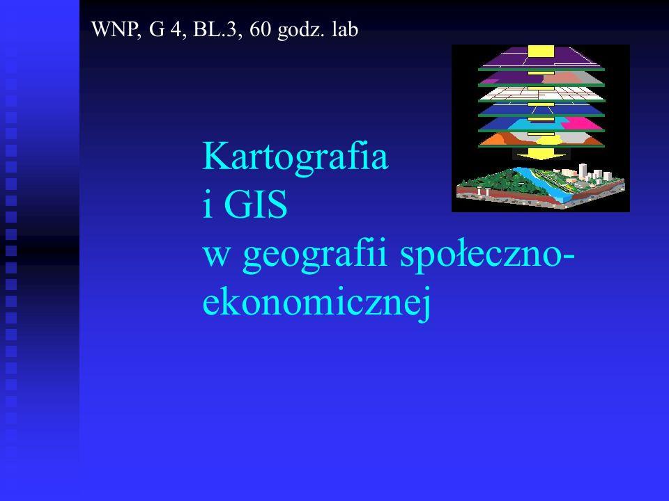 Kartografia i GIS w geografii społeczno- ekonomicznej WNP, G 4, BL.3, 60 godz. lab