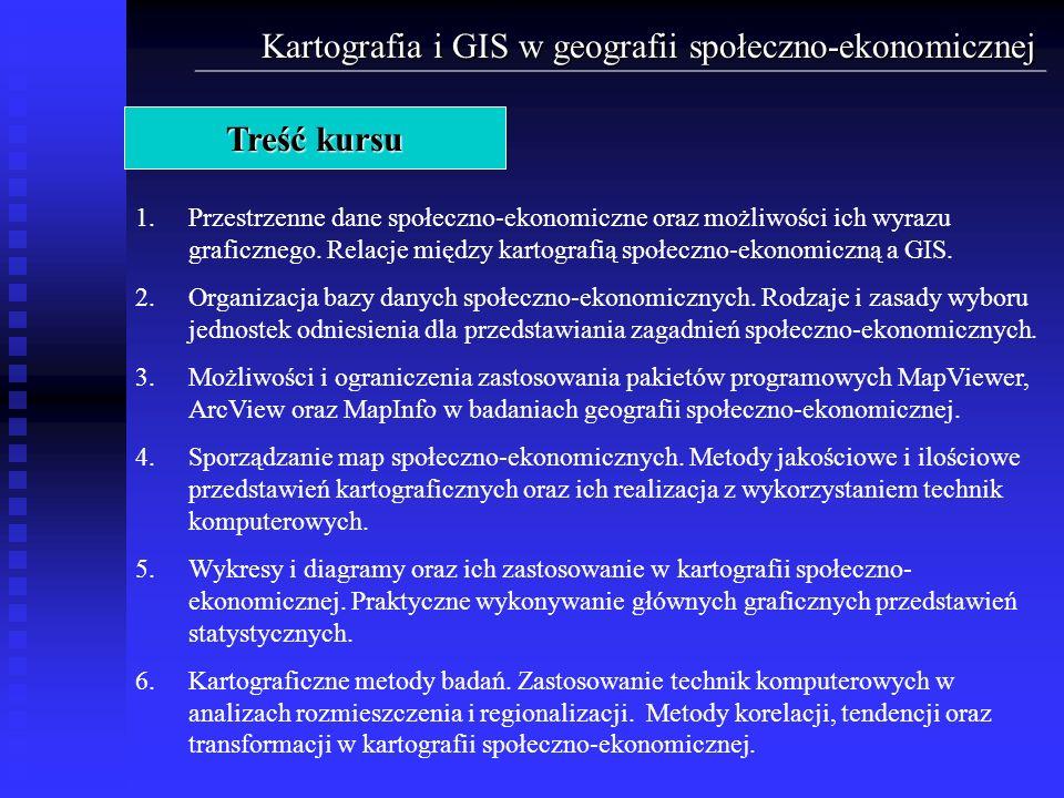 Kartografia i GIS w geografii społeczno-ekonomicznej Treść kursu 1.Przestrzenne dane społeczno-ekonomiczne oraz możliwości ich wyrazu graficznego. Rel