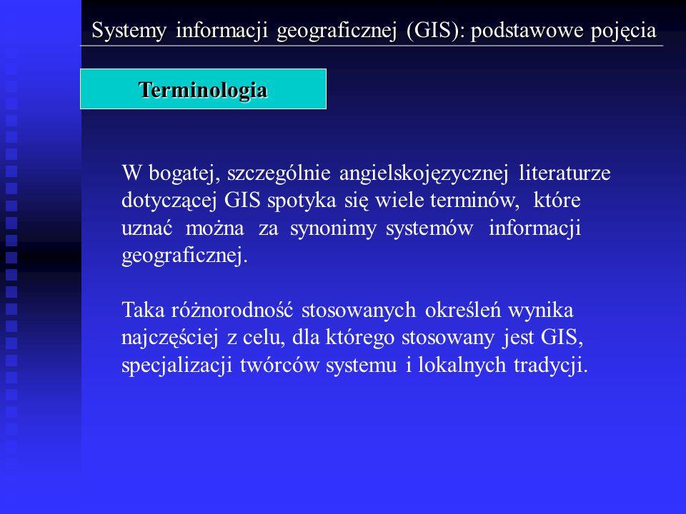 Systemy informacji geograficznej (GIS): podstawowe pojęcia W bogatej, szczególnie angielskojęzycznej literaturze dotyczącej GIS spotyka się wiele term