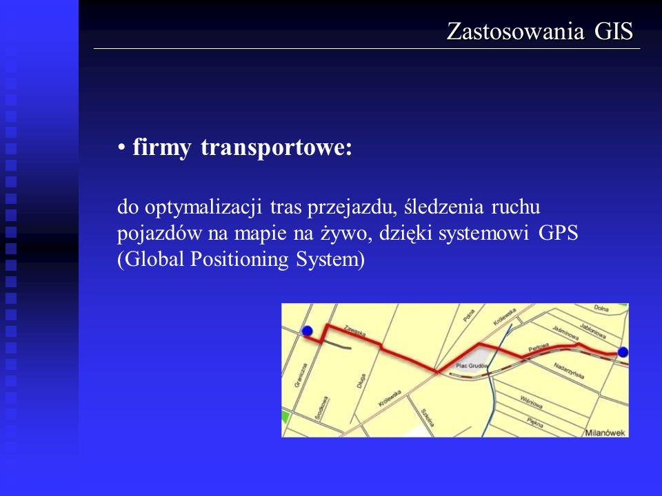 Zastosowania GIS firmy transportowe: do optymalizacji tras przejazdu, śledzenia ruchu pojazdów na mapie na żywo, dzięki systemowi GPS (Global Position