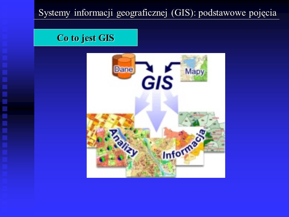 Systemy informacji geograficznej (GIS): podstawowe pojęcia Elementy GIS > Dane > Dane graficzne > Dane rastrowe Obraz jest zatem złożony z wielu małych kwadratów (punktów, pikseli), ułożonych w wierszach i kolumnach, którym przypisana jest konkretna wartość.